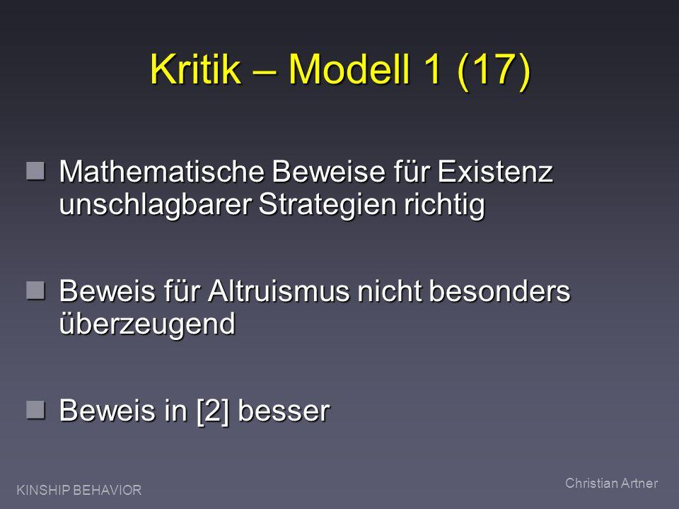 KINSHIP BEHAVIOR Christian Artner Kritik – Modell 1 (17) Mathematische Beweise für Existenz unschlagbarer Strategien richtig Mathematische Beweise für
