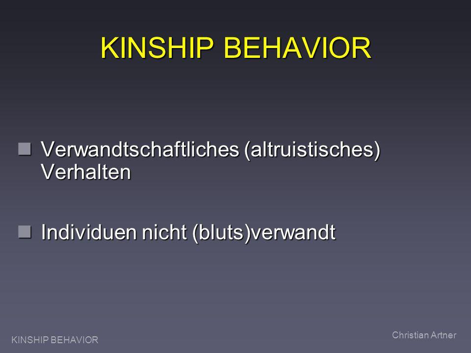 KINSHIP BEHAVIOR Christian Artner KINSHIP BEHAVIOR Verwandtschaftliches (altruistisches) Verhalten Verwandtschaftliches (altruistisches) Verhalten Individuen nicht (bluts)verwandt Individuen nicht (bluts)verwandt