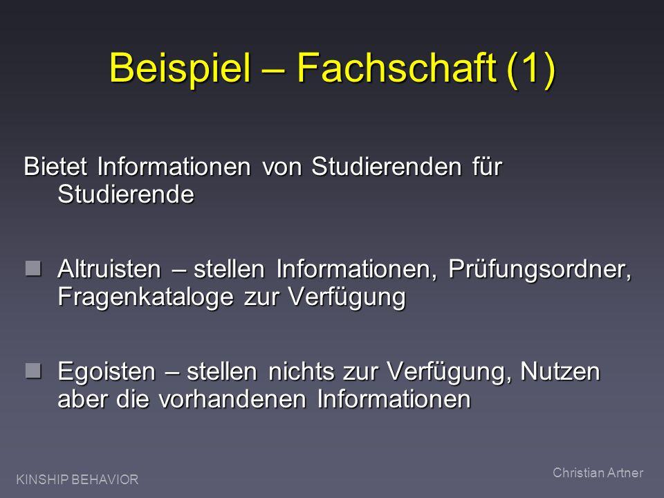 KINSHIP BEHAVIOR Christian Artner Beispiel – Fachschaft (1) Bietet Informationen von Studierenden für Studierende Altruisten – stellen Informationen,