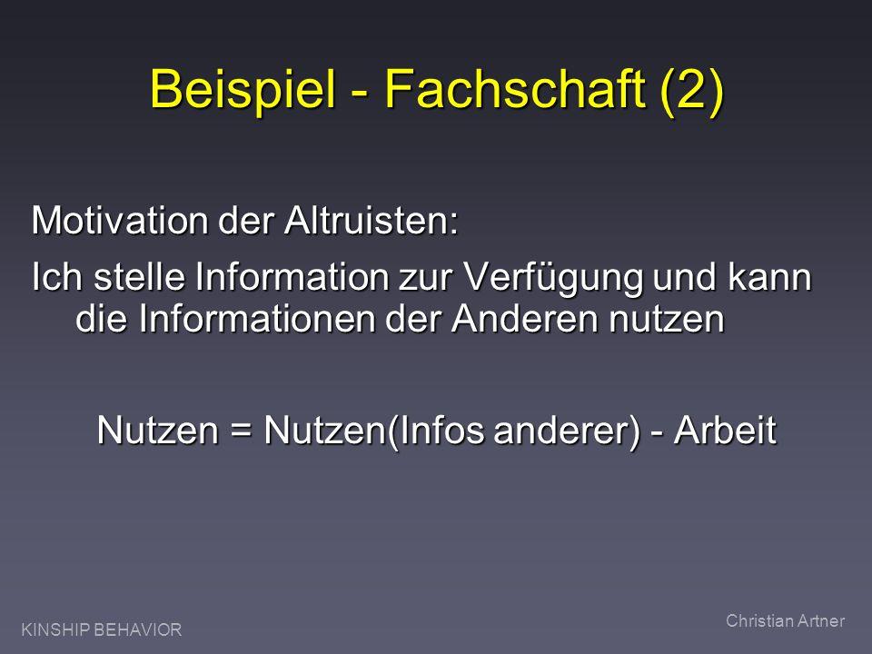 KINSHIP BEHAVIOR Christian Artner Beispiel - Fachschaft (2) Motivation der Altruisten: Ich stelle Information zur Verfügung und kann die Informationen der Anderen nutzen Nutzen = Nutzen(Infos anderer) - Arbeit