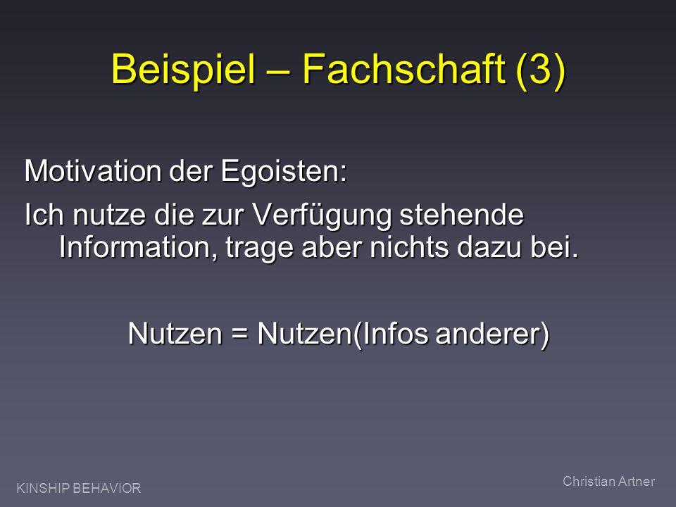 KINSHIP BEHAVIOR Christian Artner Beispiel – Fachschaft (3) Motivation der Egoisten: Ich nutze die zur Verfügung stehende Information, trage aber nich