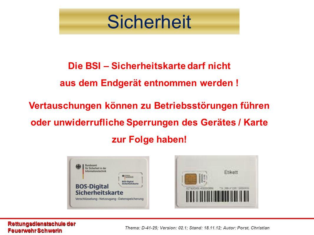 Rettungsdienstschule der Feuerwehr Schwerin Thema: D-41-25; Version: 02.1; Stand: 18.11.12; Autor: Porst, Christian Sicherheit Die BSI – Sicherheitskarte darf nicht aus dem Endgerät entnommen werden .