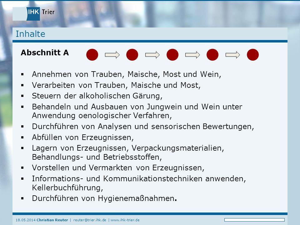 18.05.2014 Christian Reuter | reuter@trier.ihk.de | www.ihk-trier.de Inhalte Abschnitt A Annehmen von Trauben, Maische, Most und Wein, Verarbeiten von