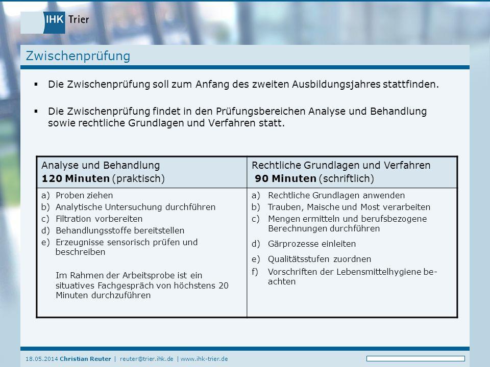 18.05.2014 Christian Reuter   reuter@trier.ihk.de   www.ihk-trier.de Zwischenprüfung Die Zwischenprüfung soll zum Anfang des zweiten Ausbildungsjahres stattfinden.