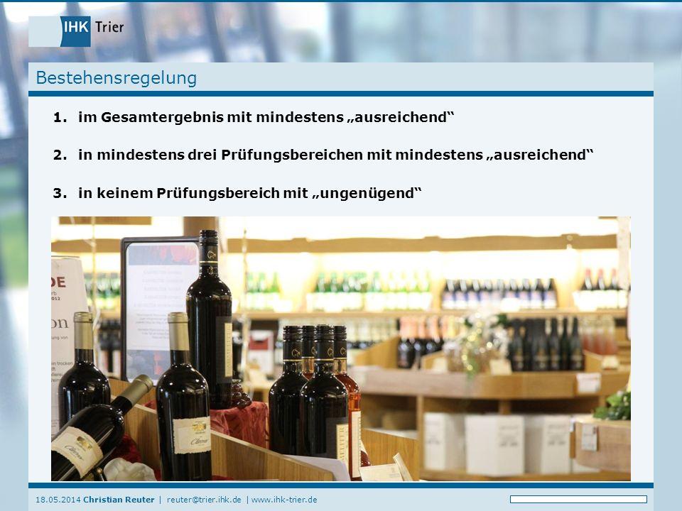 18.05.2014 Christian Reuter | reuter@trier.ihk.de | www.ihk-trier.de Bestehensregelung 1.im Gesamtergebnis mit mindestens ausreichend 2.in mindestens