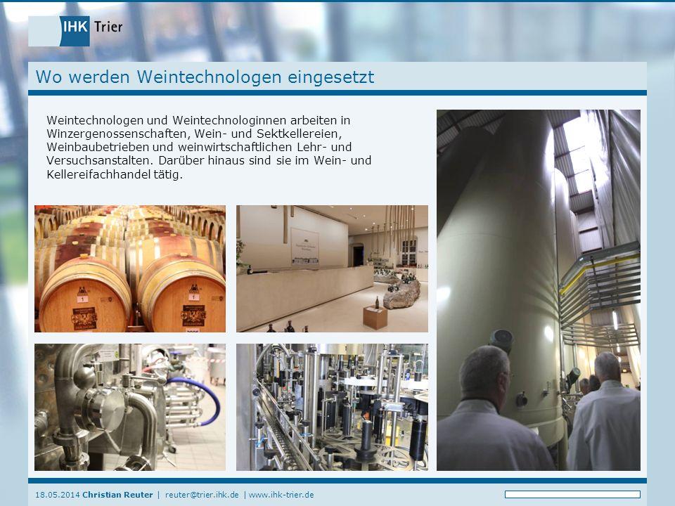 18.05.2014 Christian Reuter | reuter@trier.ihk.de | www.ihk-trier.de Wo werden Weintechnologen eingesetzt Weintechnologen und Weintechnologinnen arbei