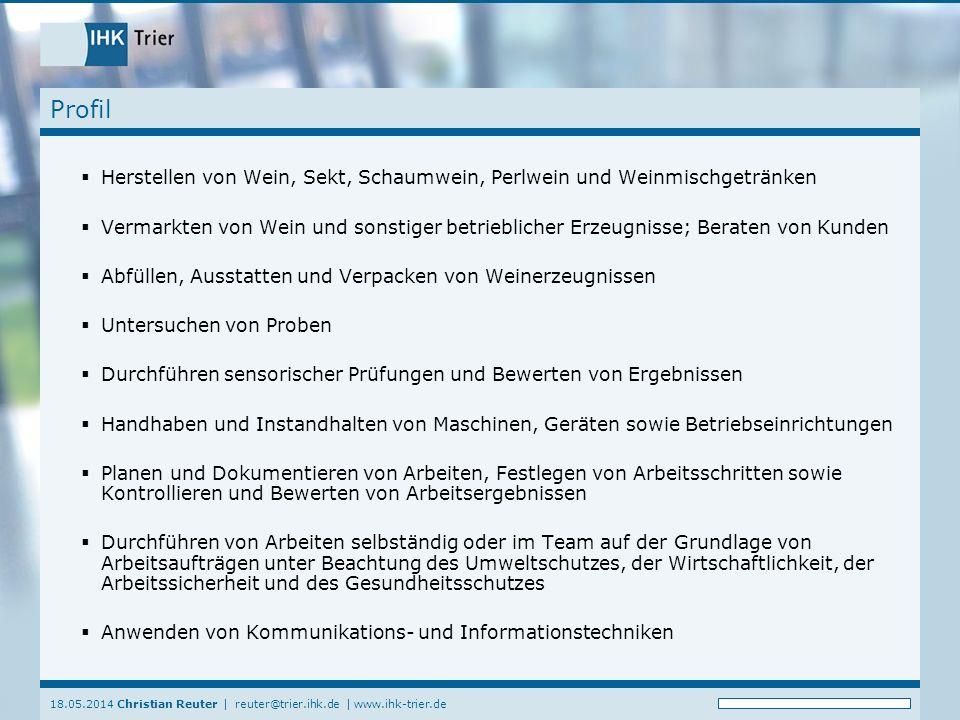 18.05.2014 Christian Reuter | reuter@trier.ihk.de | www.ihk-trier.de Profil Herstellen von Wein, Sekt, Schaumwein, Perlwein und Weinmischgetränken Ver