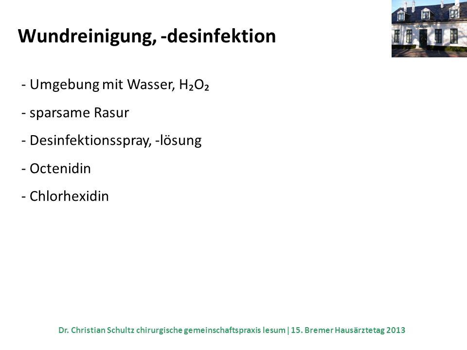 Wundreinigung, -desinfektion - Umgebung mit Wasser, HO - sparsame Rasur - Desinfektionsspray, -lösung - Octenidin - Chlorhexidin Dr. Christian Schultz