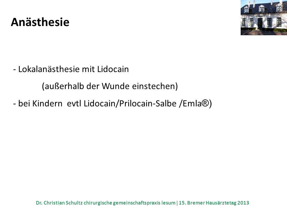 Anästhesie - Lokalanästhesie mit Lidocain (außerhalb der Wunde einstechen) - bei Kindern evtl Lidocain/Prilocain-Salbe /Emla ®) Dr. Christian Schultz
