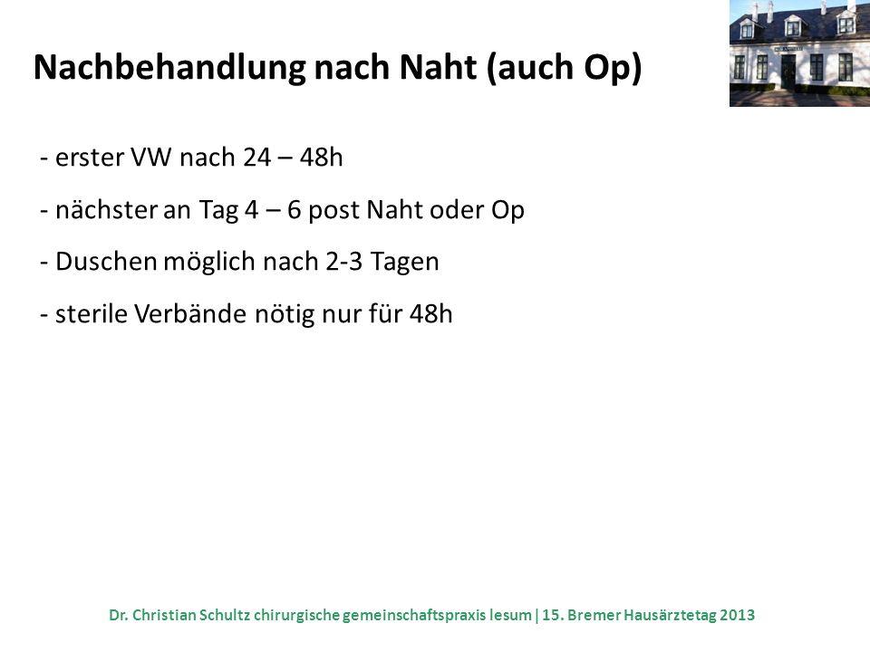 Nachbehandlung nach Naht (auch Op) - erster VW nach 24 – 48h - nächster an Tag 4 – 6 post Naht oder Op - Duschen möglich nach 2-3 Tagen - sterile Verb