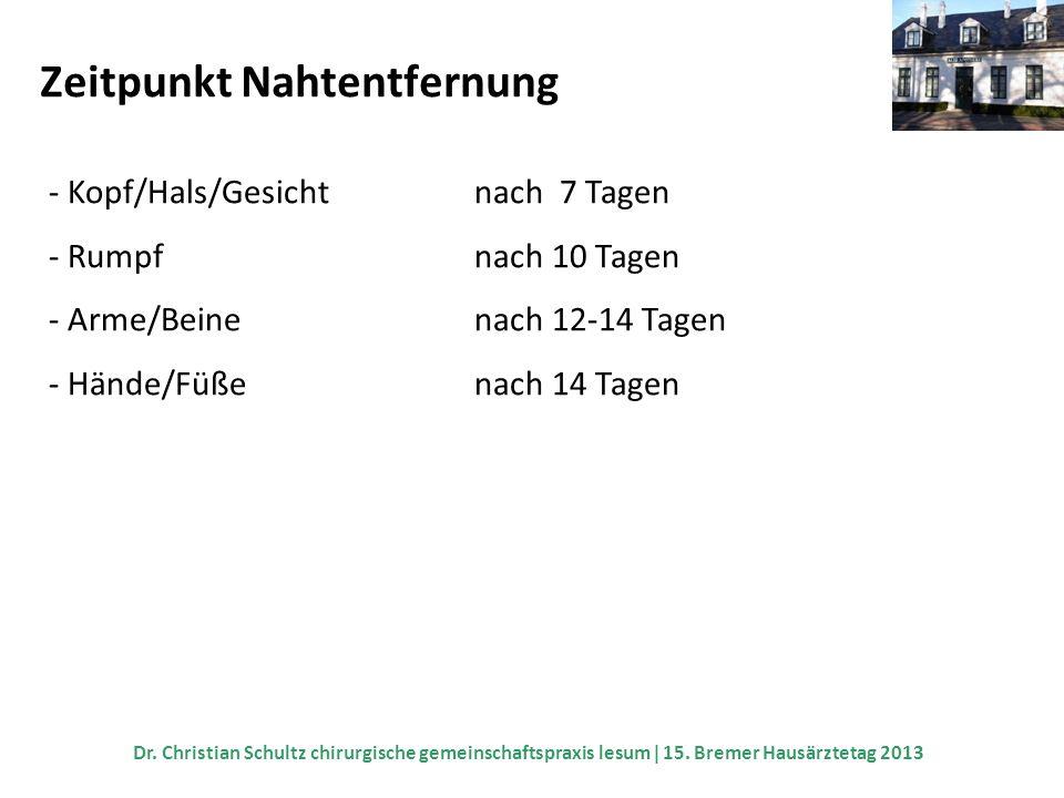 Zeitpunkt Nahtentfernung - Kopf/Hals/Gesichtnach 7 Tagen - Rumpfnach 10 Tagen - Arme/Beinenach 12-14 Tagen - Hände/Füßenach 14 Tagen Dr. Christian Sch