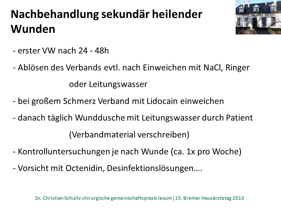 Nachbehandlung sekundär heilender Wunden - erster VW nach 24 - 48h - Ablösen des Verbands evtl. nach Einweichen mit NaCl, Ringer oder Leitungswasser -