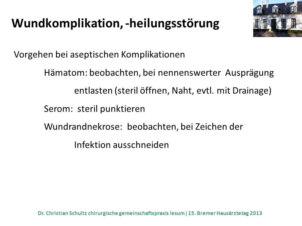 Wundkomplikation, -heilungsstörung Vorgehen bei aseptischen Komplikationen Hämatom: beobachten, bei nennenswerterAusprägung entlasten (steril öffnen,