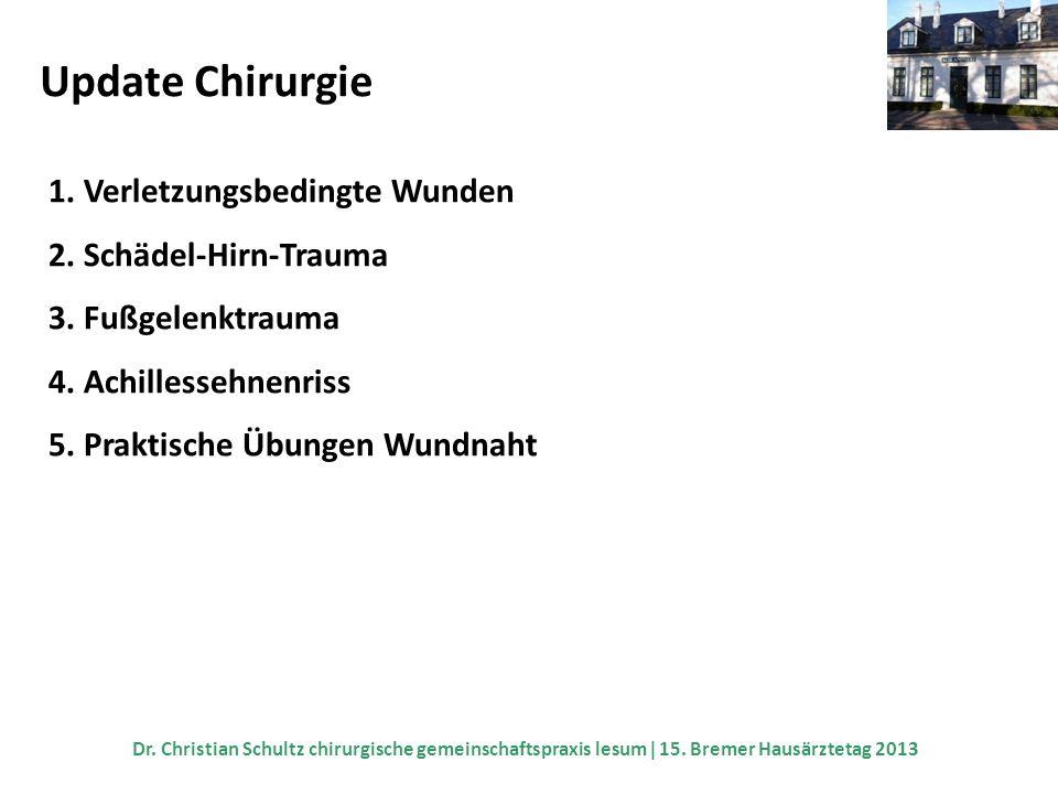 Update Chirurgie 1. Verletzungsbedingte Wunden 2. Schädel-Hirn-Trauma 3. Fußgelenktrauma 4. Achillessehnenriss 5. Praktische Übungen Wundnaht Dr. Chri