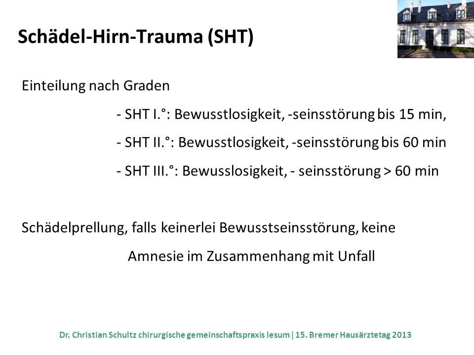 Schädel-Hirn-Trauma (SHT) Einteilung nach Graden - SHT I.°: Bewusstlosigkeit, -seinsstörung bis 15 min, - SHT II.°: Bewusstlosigkeit, -seinsstörung bi