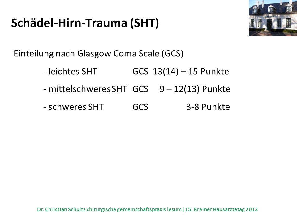 Schädel-Hirn-Trauma (SHT) Einteilung nach Glasgow Coma Scale (GCS) - leichtes SHTGCS 13(14) – 15 Punkte - mittelschweres SHTGCS 9 – 12(13) Punkte - sc