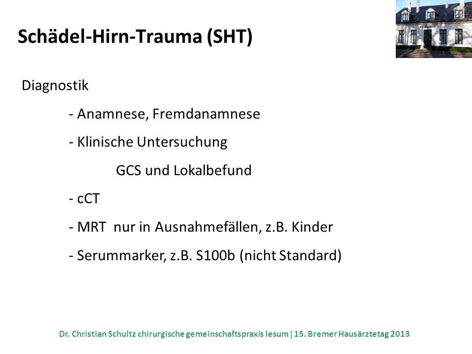 Schädel-Hirn-Trauma (SHT) Diagnostik - Anamnese, Fremdanamnese - Klinische Untersuchung GCS und Lokalbefund - cCT - MRT nur in Ausnahmefällen, z.B. Ki