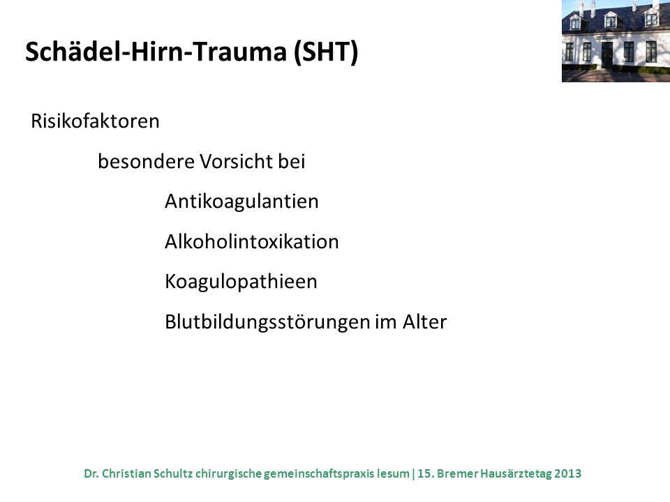 Schädel-Hirn-Trauma (SHT) Risikofaktoren besondere Vorsicht bei Antikoagulantien Alkoholintoxikation Koagulopathieen Blutbildungsstörungen im Alter Dr