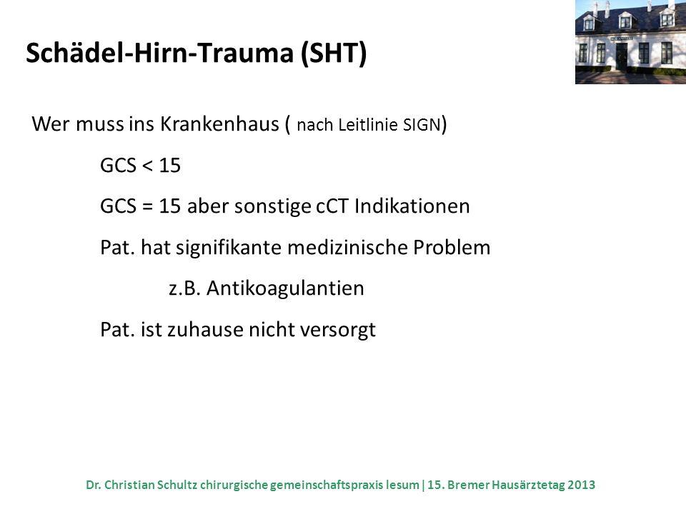 Schädel-Hirn-Trauma (SHT) Wer muss ins Krankenhaus ( nach Leitlinie SIGN ) GCS < 15 GCS = 15 aber sonstige cCT Indikationen Pat. hat signifikante medi