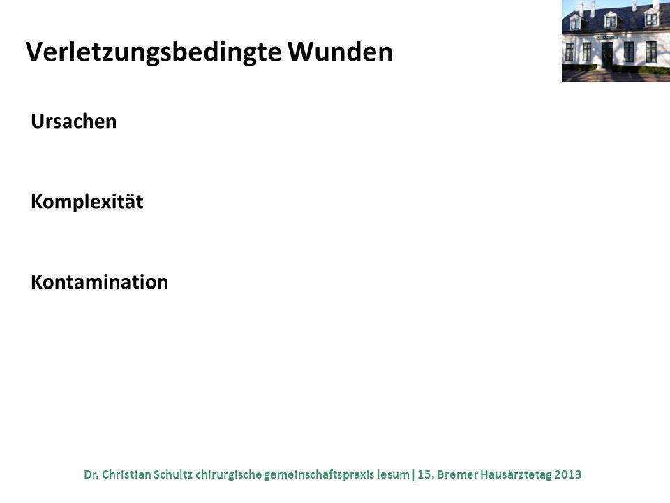 Verletzungsbedingte Wunden Ursachen Komplexität Kontamination Dr. Christian Schultz chirurgische gemeinschaftspraxis lesum 15. Bremer Hausärztetag 201