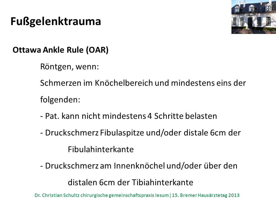 Fußgelenktrauma Ottawa Ankle Rule (OAR) Röntgen, wenn: Schmerzen im Knöchelbereich und mindestens eins der folgenden: - Pat. kann nicht mindestens 4 S