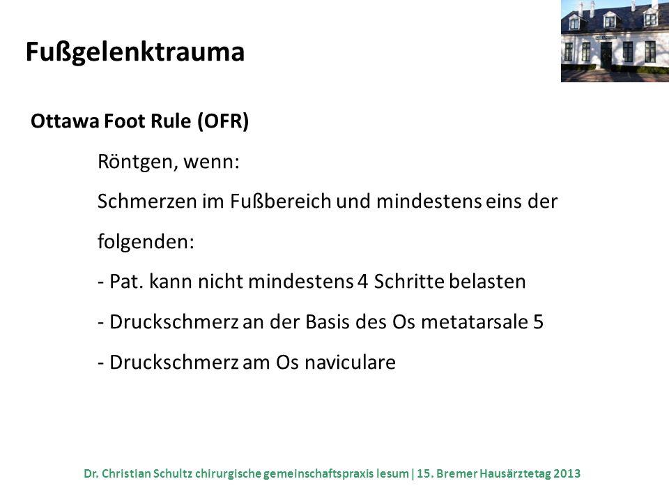 Fußgelenktrauma Ottawa Foot Rule (OFR) Röntgen, wenn: Schmerzen im Fußbereich und mindestens eins der folgenden: - Pat. kann nicht mindestens 4 Schrit