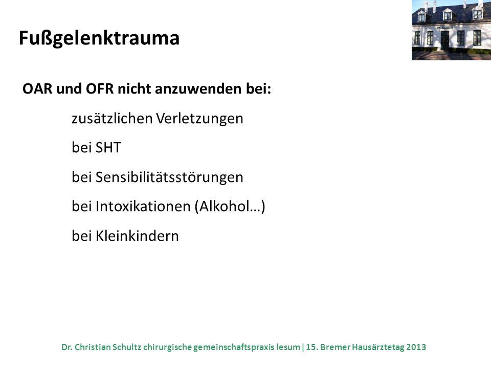 Fußgelenktrauma OAR und OFR nicht anzuwenden bei: zusätzlichen Verletzungen bei SHT bei Sensibilitätsstörungen bei Intoxikationen (Alkohol…) bei Klein