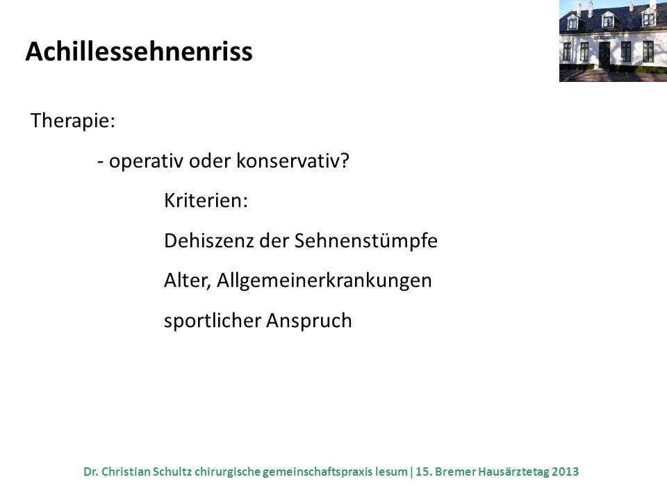 Achillessehnenriss Therapie: - operativ oder konservativ? Kriterien: Dehiszenz der Sehnenstümpfe Alter, Allgemeinerkrankungen sportlicher Anspruch Dr.