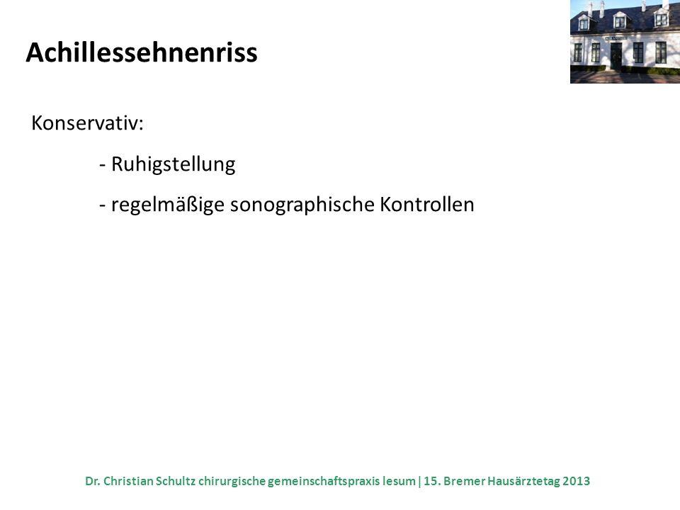 Achillessehnenriss Konservativ: - Ruhigstellung - regelmäßige sonographische Kontrollen Dr. Christian Schultz chirurgische gemeinschaftspraxis lesum 1