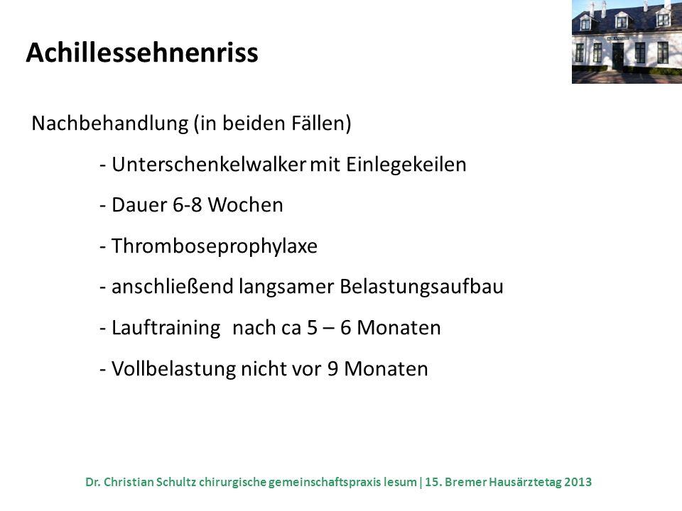 Achillessehnenriss Nachbehandlung (in beiden Fällen) - Unterschenkelwalker mit Einlegekeilen - Dauer 6-8 Wochen - Thromboseprophylaxe - anschließend l