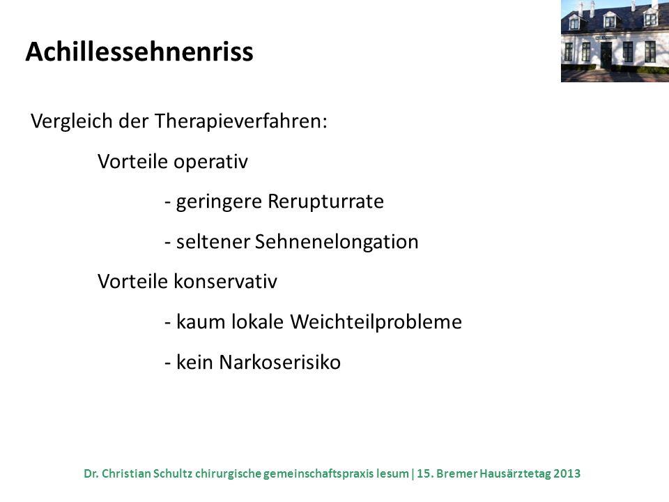 Achillessehnenriss Vergleich der Therapieverfahren: Vorteile operativ - geringere Rerupturrate - seltener Sehnenelongation Vorteile konservativ - kaum