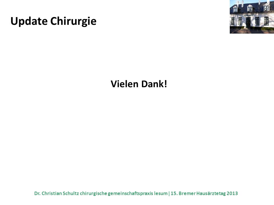 Update Chirurgie Vielen Dank! Dr. Christian Schultz chirurgische gemeinschaftspraxis lesum 15. Bremer Hausärztetag 2013