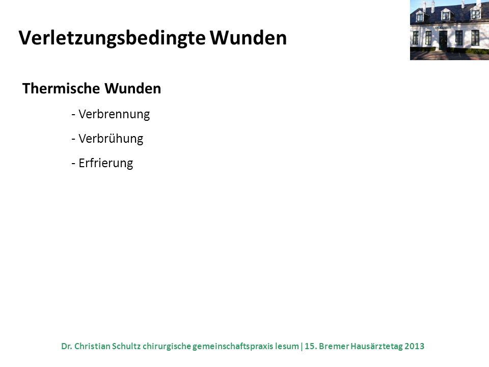 Verletzungsbedingte Wunden Thermische Wunden - Verbrennung - Verbrühung - Erfrierung Dr. Christian Schultz chirurgische gemeinschaftspraxis lesum 15.
