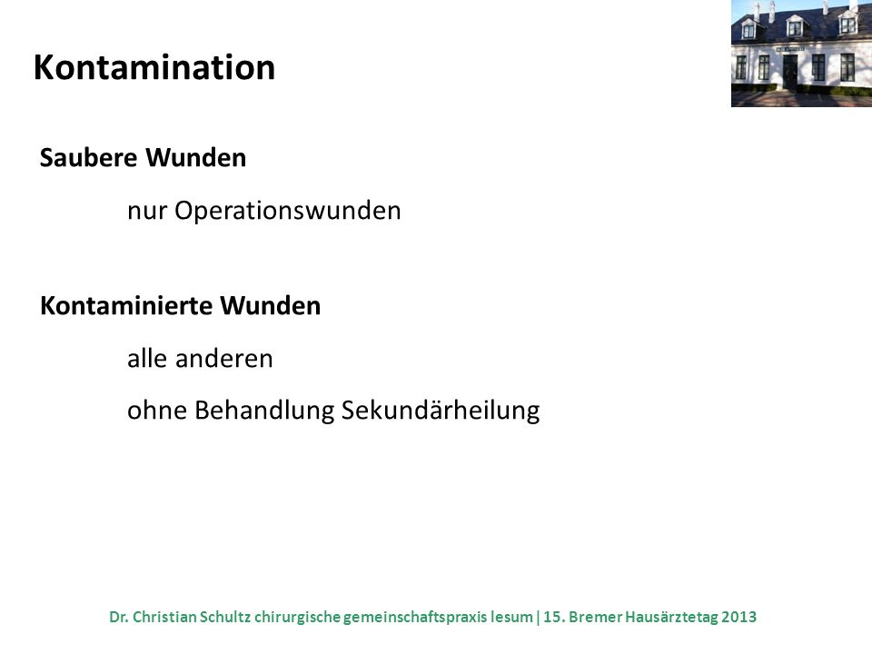 Kontamination Saubere Wunden nur Operationswunden Kontaminierte Wunden alle anderen ohne Behandlung Sekundärheilung Dr. Christian Schultz chirurgische