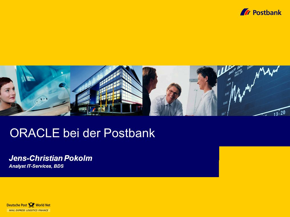ORACLE bei der Postbank Jens-Christian Pokolm Analyst IT-Services, BDS