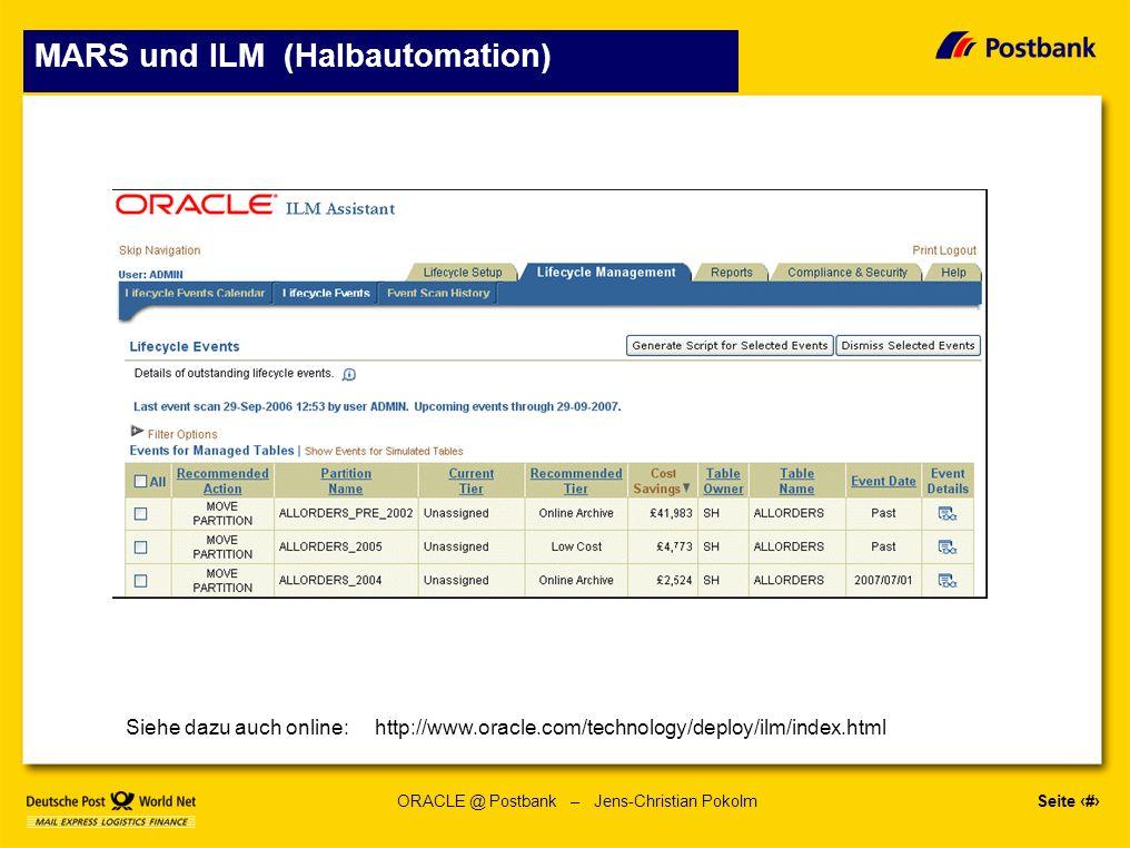 Seite 15 ORACLE @ Postbank – Jens-Christian Pokolm MARS und ILM (Halbautomation) Siehe dazu auch online: http://www.oracle.com/technology/deploy/ilm/index.html