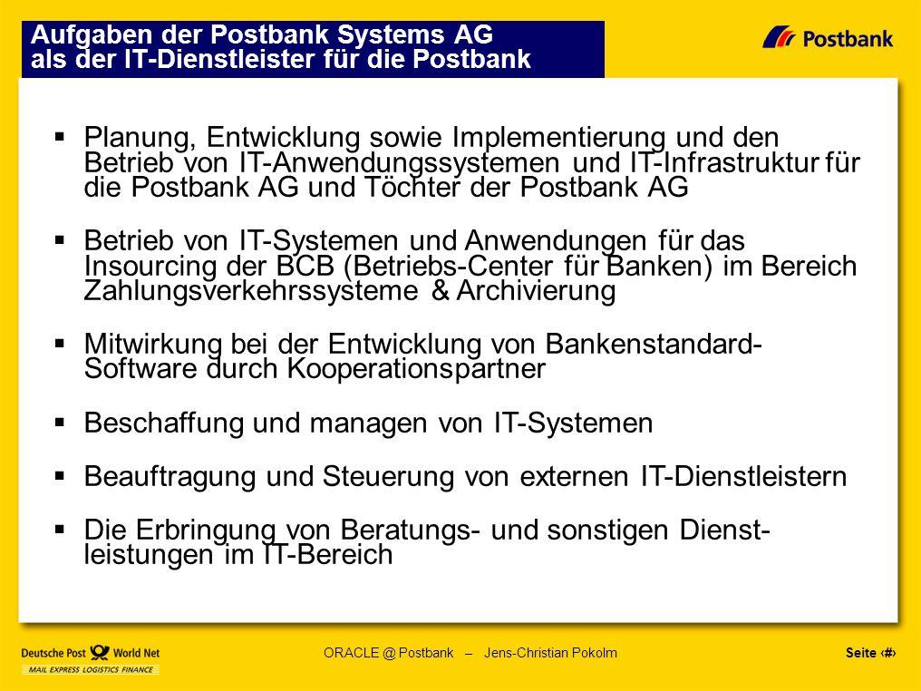 Seite 8 ORACLE @ Postbank – Jens-Christian Pokolm Hardware im Unix-Umfeld HP HP-UX Systeme (keine strategische Plattform mehr) sowie Intel/AMD basierte Hardware mit LINUX SUN von Systemen der V220-Serie bis F15k im Vollausbau Fujitsu Siemens PrimePower-Serie (P650/P900/P1500 mit Sparc-65) IBM P590/P595 Power-5 Systeme für SAP-Umgebungen