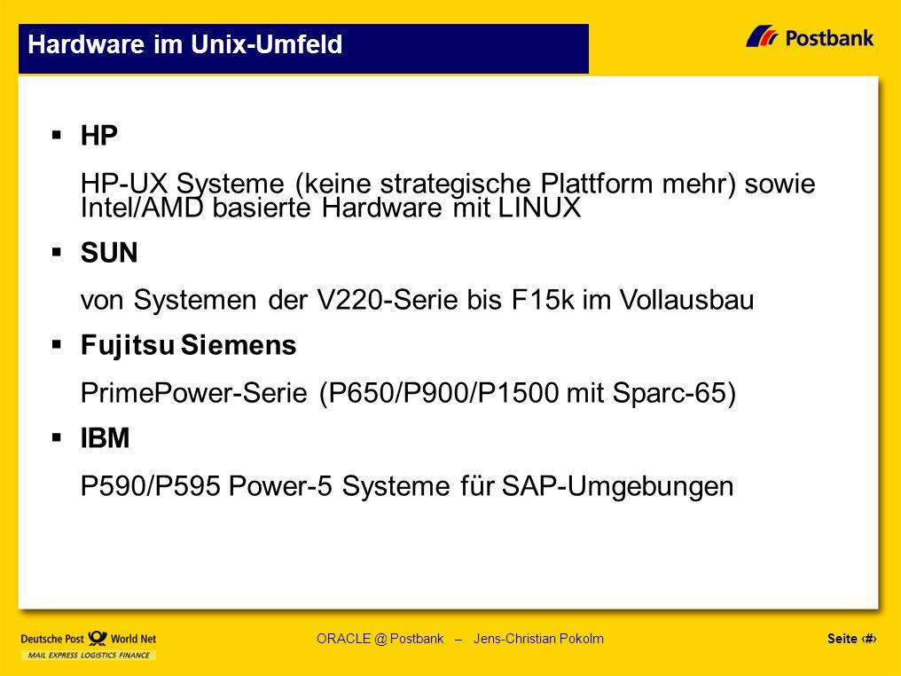 Seite 9 ORACLE @ Postbank – Jens-Christian Pokolm Software im Unix-Umfeld (eine Auswahl) ORACLE Alle seit Herbst 2006 installierten Systeme basieren ausschließlich auf ORACLE 10g Release 2 Aktuell – Rollout Patch-Installation 10.2.0.3 + OneOff-Patch 5749953 für SOLARIS (ONS Problem) RAC mit 10.2 als Standart-Datenbank und ORACLE CRS Standby / Data Guard Datenbanken im HA-Umfeld ASM als Storagedriver SAP SAP-BW, Bank-Analyzer, SAP-FI/HR, SAP-Payment etc.pp.