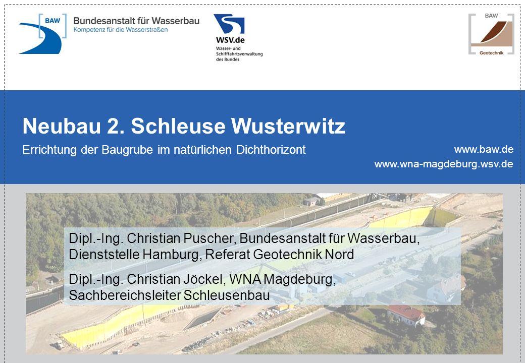www.baw.de Neubau 2. Schleuse Wusterwitz Errichtung der Baugrube im natürlichen Dichthorizont Dipl.-Ing. Christian Puscher, Bundesanstalt für Wasserba