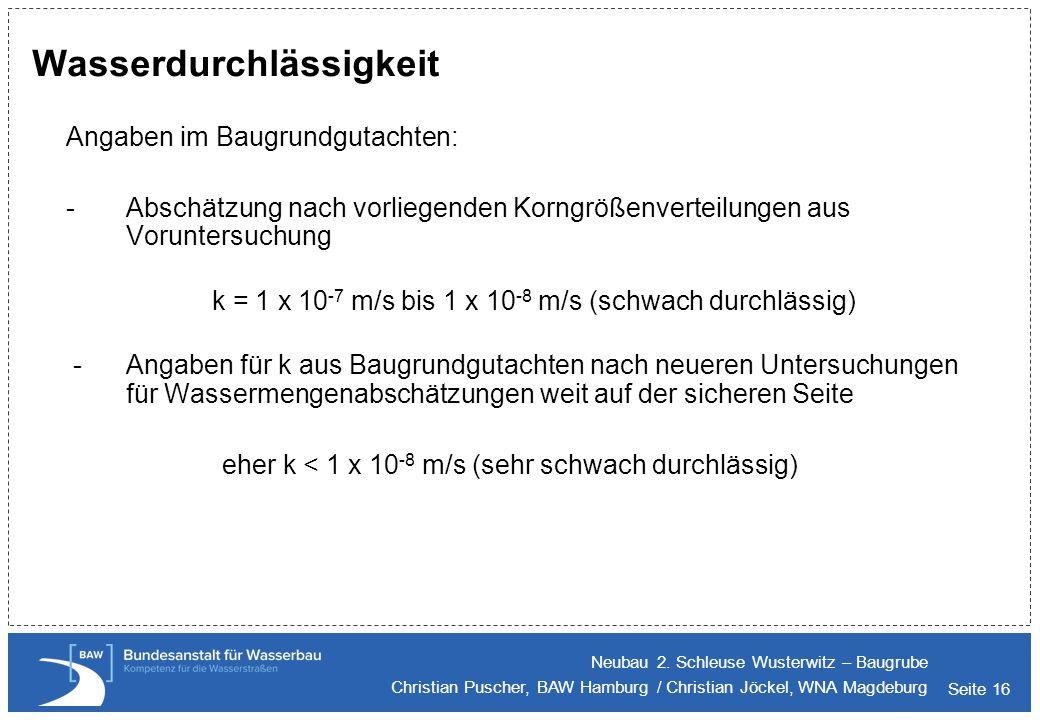 Seite 16 Wasserdurchlässigkeit Angaben im Baugrundgutachten: - Abschätzung nach vorliegenden Korngrößenverteilungen aus Voruntersuchung k = 1 x 10 -7