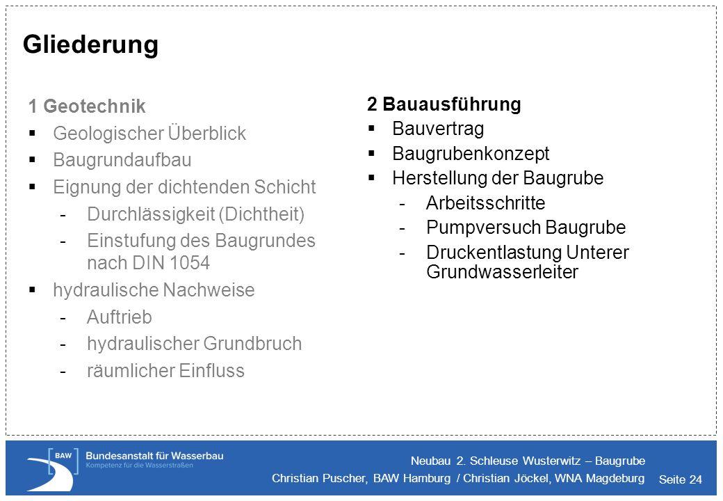 Seite 24 Gliederung 1 Geotechnik Geologischer Überblick Baugrundaufbau Eignung der dichtenden Schicht -Durchlässigkeit (Dichtheit) -Einstufung des Bau