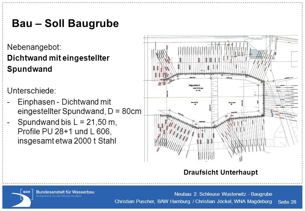 Seite 28 Bau – Soll Baugrube Neubau 2. Schleuse Wusterwitz - Baugrube Christian Puscher, BAW Hamburg / Christian Jöckel, WNA Magdeburg Nebenangebot: D