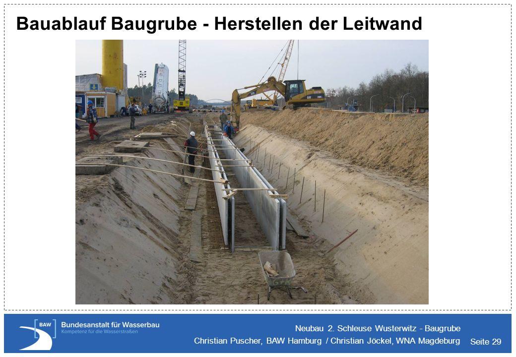 Seite 29 Bauablauf Baugrube - Herstellen der Leitwand Neubau 2. Schleuse Wusterwitz - Baugrube Christian Puscher, BAW Hamburg / Christian Jöckel, WNA