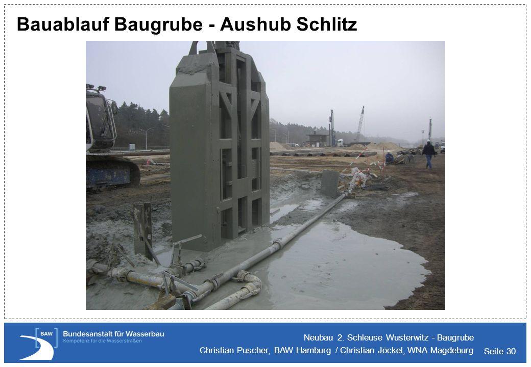 Seite 30 Bauablauf Baugrube - Aushub Schlitz Neubau 2. Schleuse Wusterwitz - Baugrube Christian Puscher, BAW Hamburg / Christian Jöckel, WNA Magdeburg