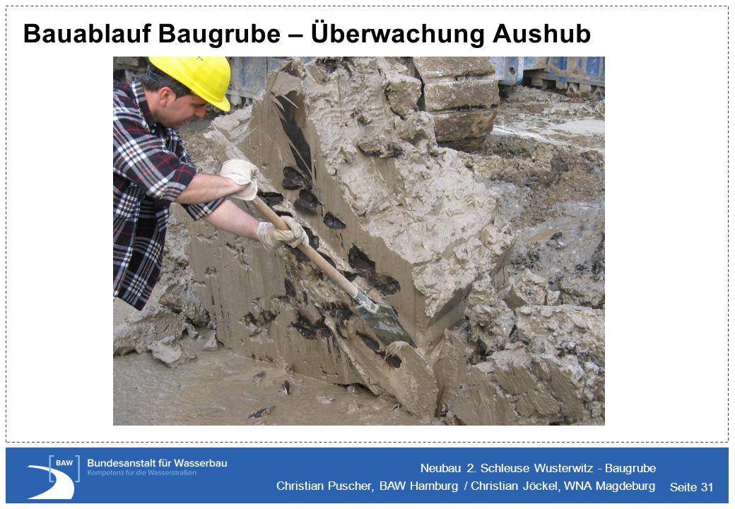 Seite 31 Bauablauf Baugrube – Überwachung Aushub Neubau 2. Schleuse Wusterwitz - Baugrube Christian Puscher, BAW Hamburg / Christian Jöckel, WNA Magde