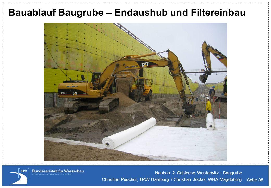 Seite 38 Bauablauf Baugrube – Endaushub und Filtereinbau Neubau 2. Schleuse Wusterwitz - Baugrube Christian Puscher, BAW Hamburg / Christian Jöckel, W