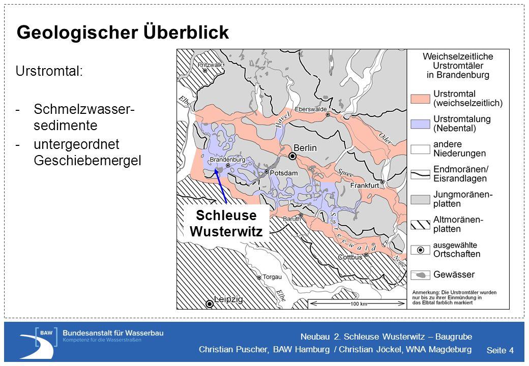 Seite 4 Geologischer Überblick Urstromtal: -Schmelzwasser- sedimente -untergeordnet Geschiebemergel Neubau 2. Schleuse Wusterwitz – Baugrube Christian