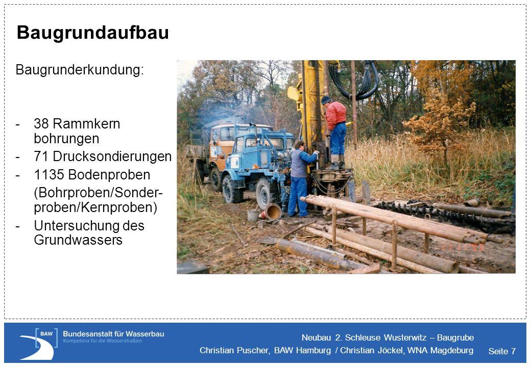 Seite 7 Baugrundaufbau Baugrunderkundung: -38 Rammkern bohrungen -71 Drucksondierungen -1135 Bodenproben (Bohrproben/Sonder- proben/Kernproben) -Unter