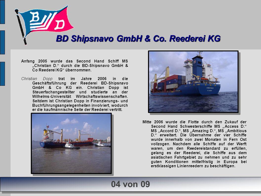 Anfang 2005 wurde das Second Hand Schiff MS Christian D. durch die BD-Shipsnavo GmbH & Co Reederei KG übernommen. Christian Dopp trat im Jahre 2006 in