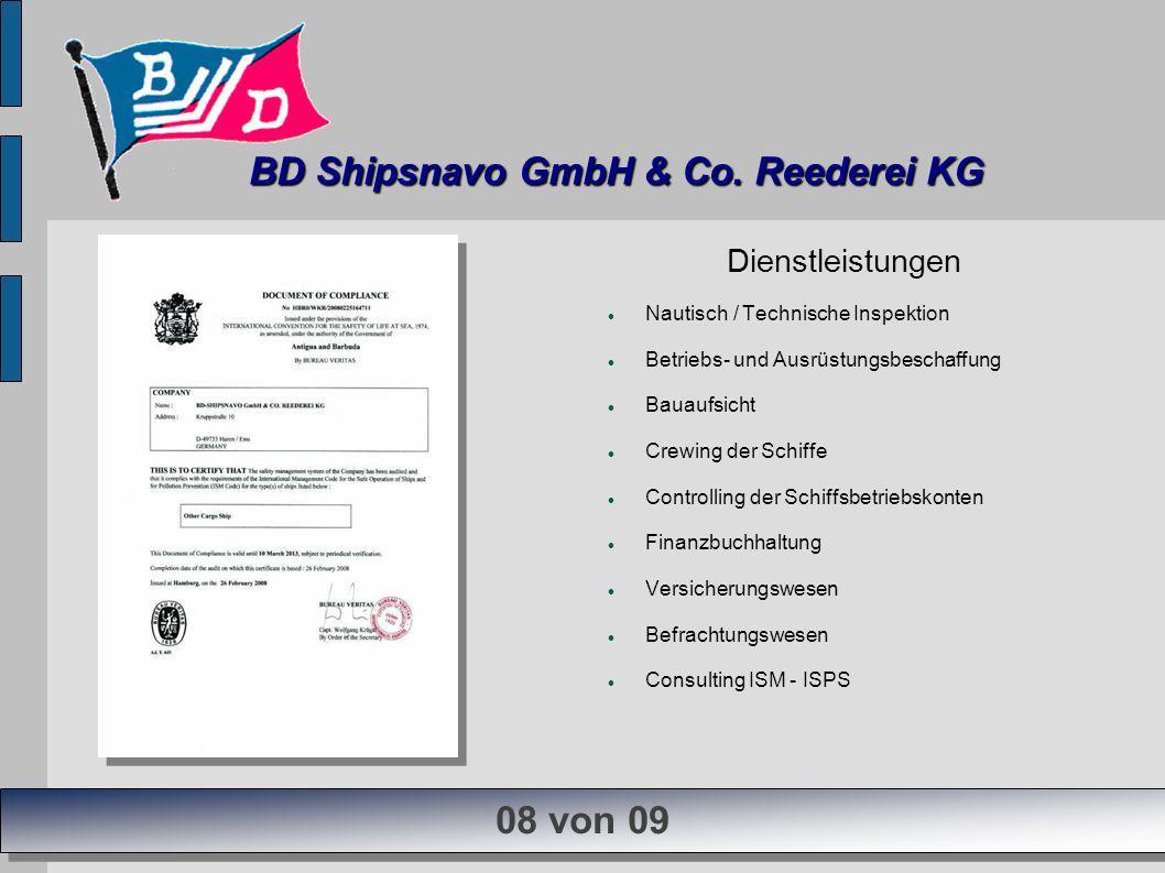 Dienstleistungen Nautisch / Technische Inspektion Betriebs- und Ausrüstungsbeschaffung Bauaufsicht Crewing der Schiffe Controlling der Schiffsbetriebs
